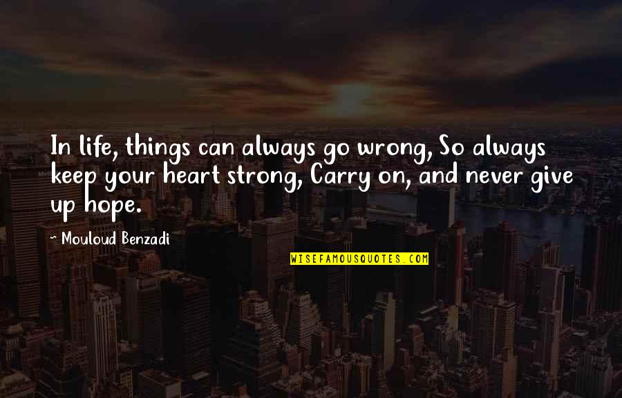 Things Go Wrong Quotes By Mouloud Benzadi: In life, things can always go wrong, So