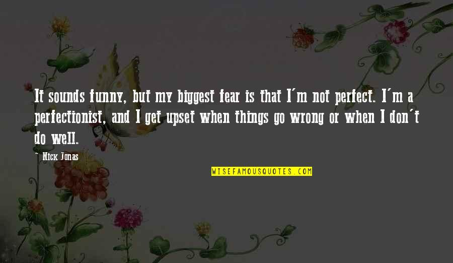 Things Go Wrong Quotes By Nick Jonas: It sounds funny, but my biggest fear is