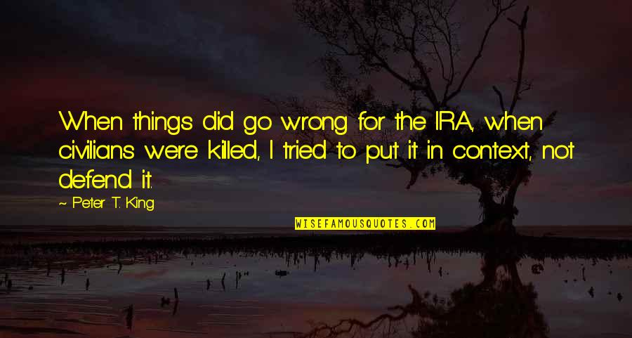 Things Go Wrong Quotes By Peter T. King: When things did go wrong for the IRA,