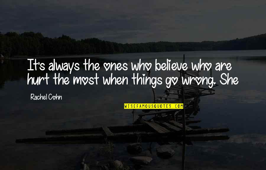 Things Go Wrong Quotes By Rachel Cohn: It's always the ones who believe who are