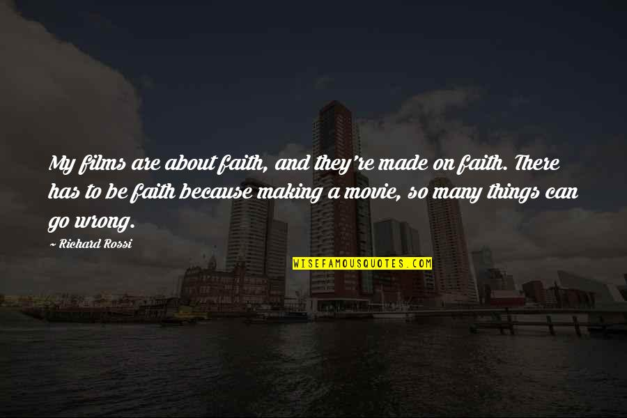 Things Go Wrong Quotes By Richard Rossi: My films are about faith, and they're made