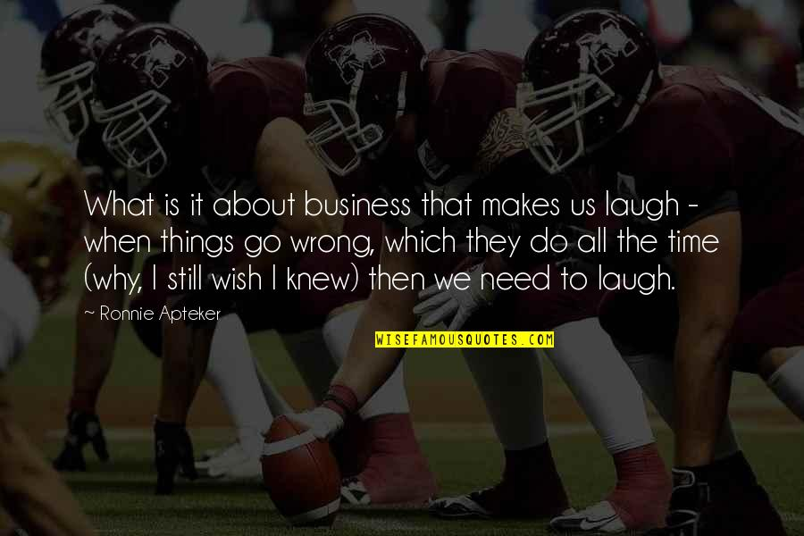 Things Go Wrong Quotes By Ronnie Apteker: What is it about business that makes us