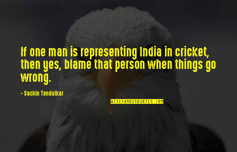 Things Go Wrong Quotes By Sachin Tendulkar: If one man is representing India in cricket,
