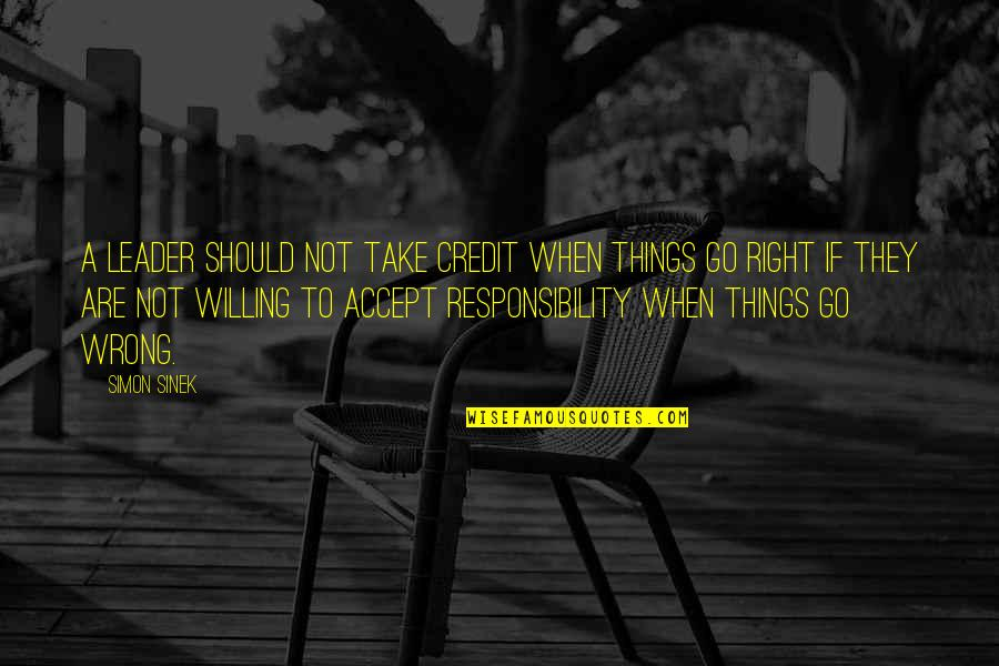 Things Go Wrong Quotes By Simon Sinek: A leader should not take credit when things