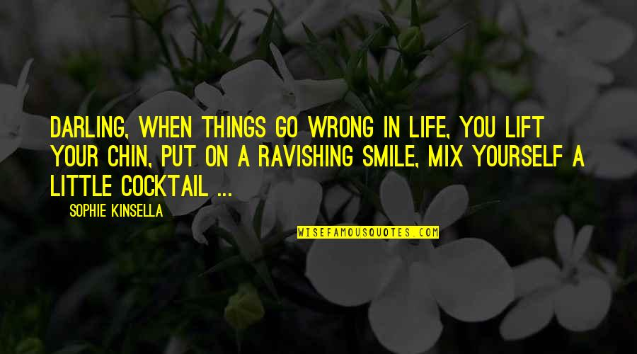 Things Go Wrong Quotes By Sophie Kinsella: Darling, when things go wrong in life, you