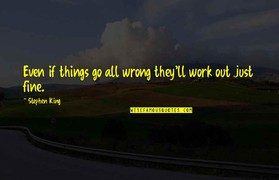 Things Go Wrong Quotes By Stephen King: Even if things go all wrong they'll work