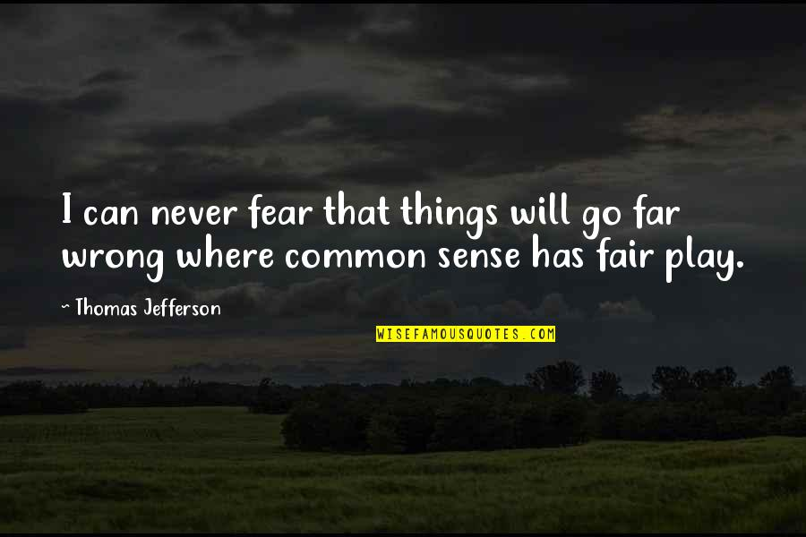 Things Go Wrong Quotes By Thomas Jefferson: I can never fear that things will go