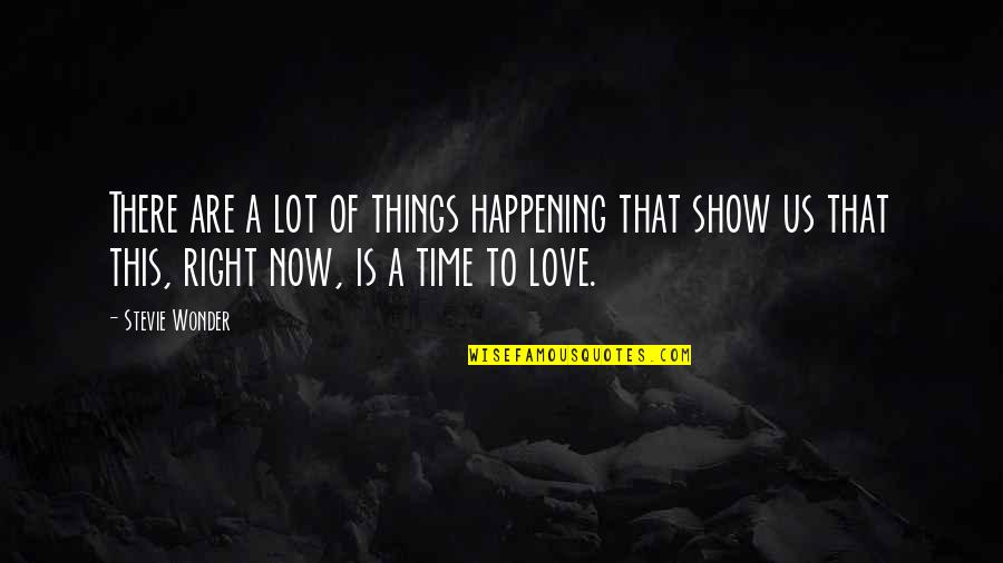 Things Happening At The Right Time Quotes By Stevie Wonder: There are a lot of things happening that