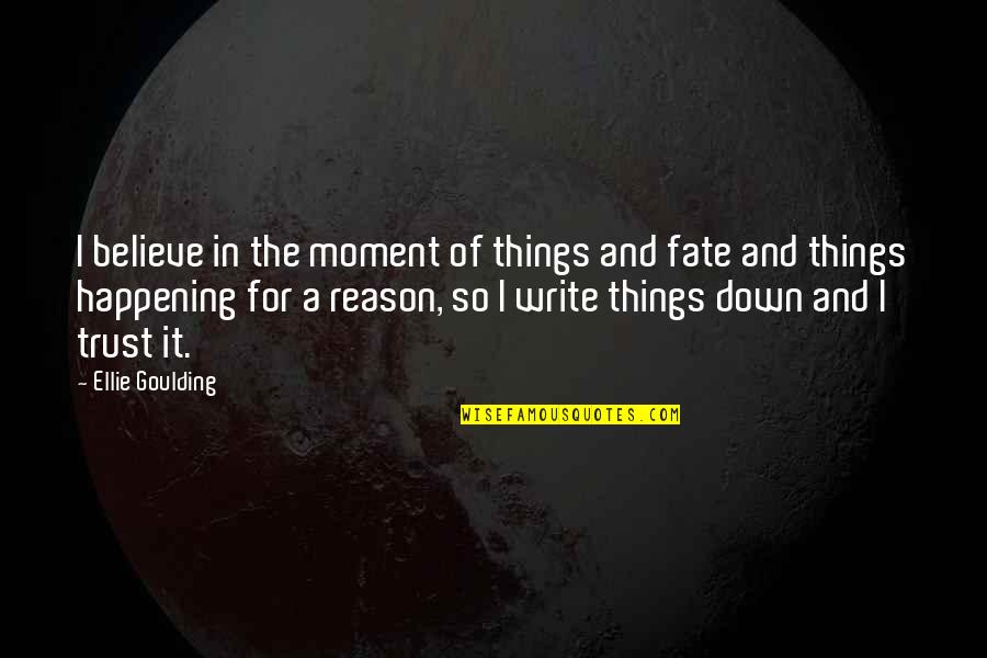 Things Happening For A Reason Quotes By Ellie Goulding: I believe in the moment of things and