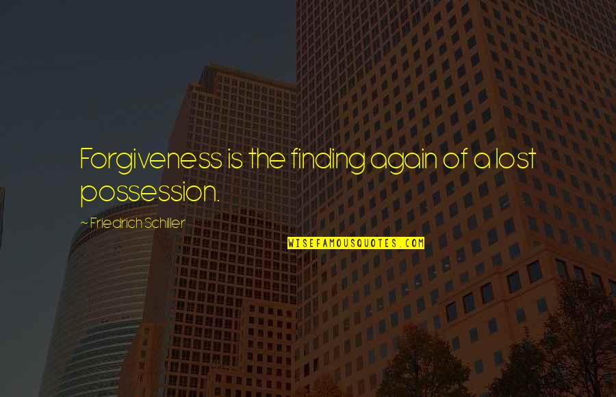 Things Happening For A Reason Quotes By Friedrich Schiller: Forgiveness is the finding again of a lost