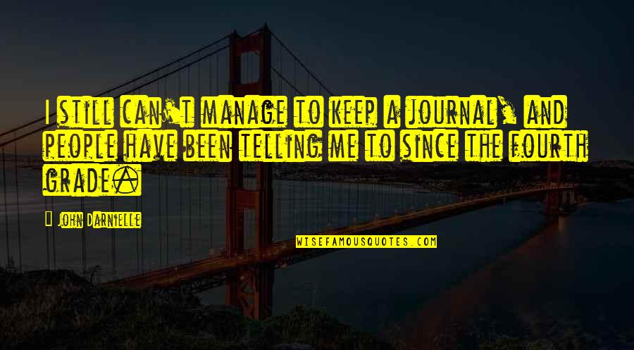 Things Happening For A Reason Quotes By John Darnielle: I still can't manage to keep a journal,