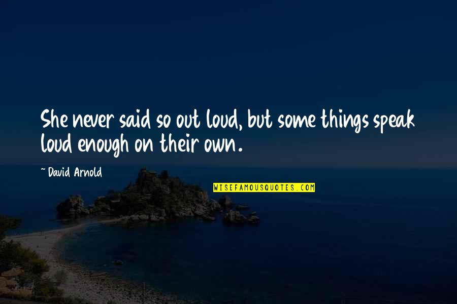 Things I Never Said Quotes By David Arnold: She never said so out loud, but some