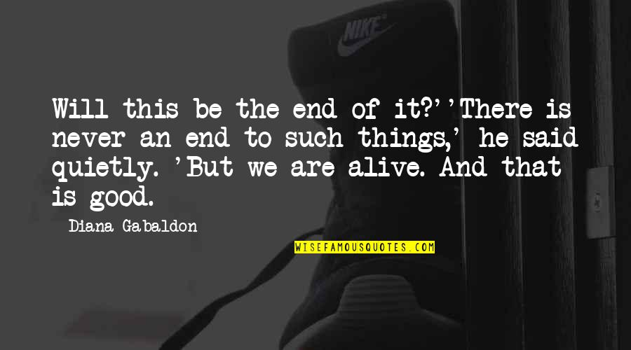 Things I Never Said Quotes By Diana Gabaldon: Will this be the end of it?''There is