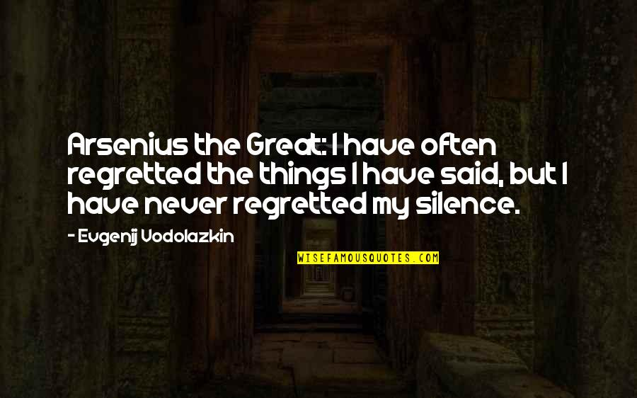 Things I Never Said Quotes By Evgenij Vodolazkin: Arsenius the Great: I have often regretted the