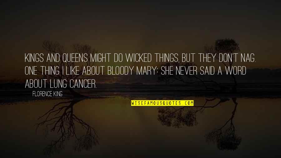 Things I Never Said Quotes By Florence King: Kings and queens might do wicked things, but