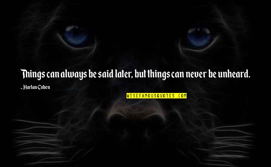 Things I Never Said Quotes By Harlan Coben: Things can always be said later, but things