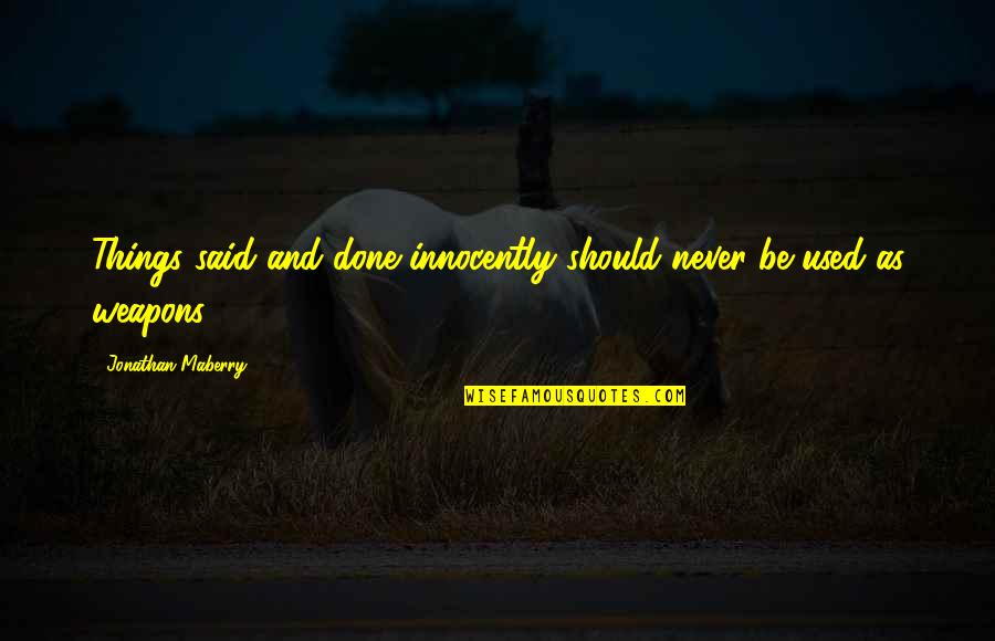 Things I Never Said Quotes By Jonathan Maberry: Things said and done innocently should never be