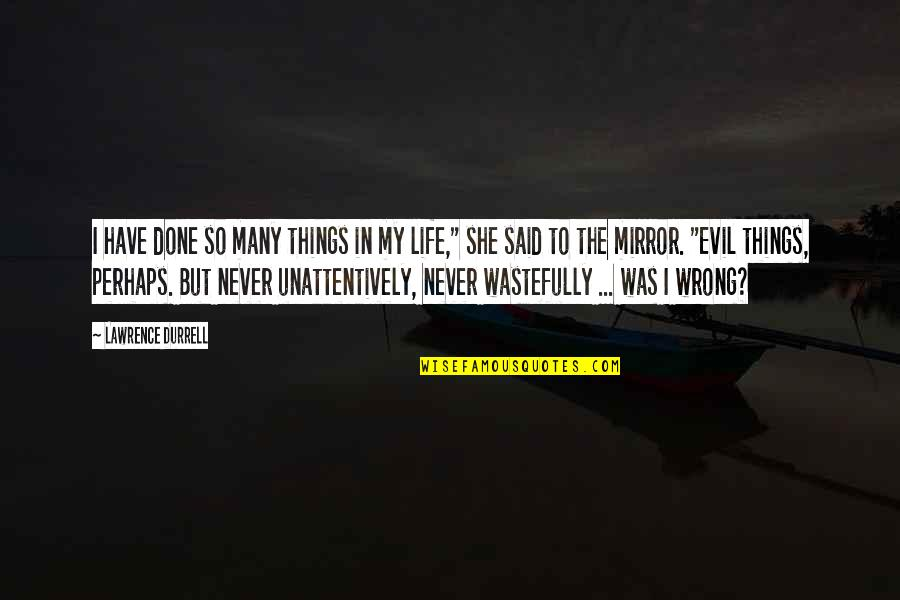 Things I Never Said Quotes By Lawrence Durrell: I have done so many things in my