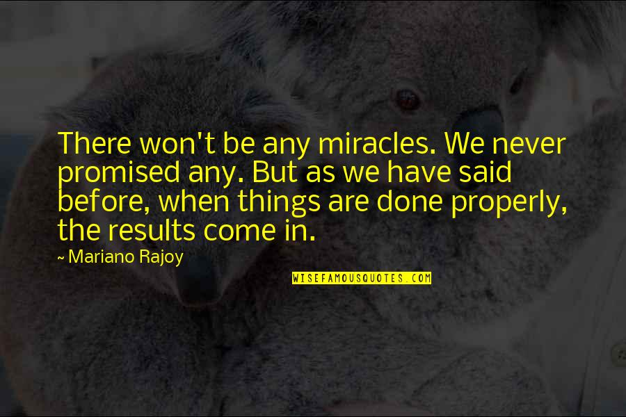 Things I Never Said Quotes By Mariano Rajoy: There won't be any miracles. We never promised