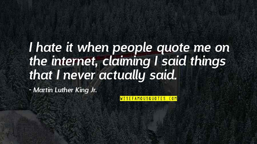 Things I Never Said Quotes By Martin Luther King Jr.: I hate it when people quote me on