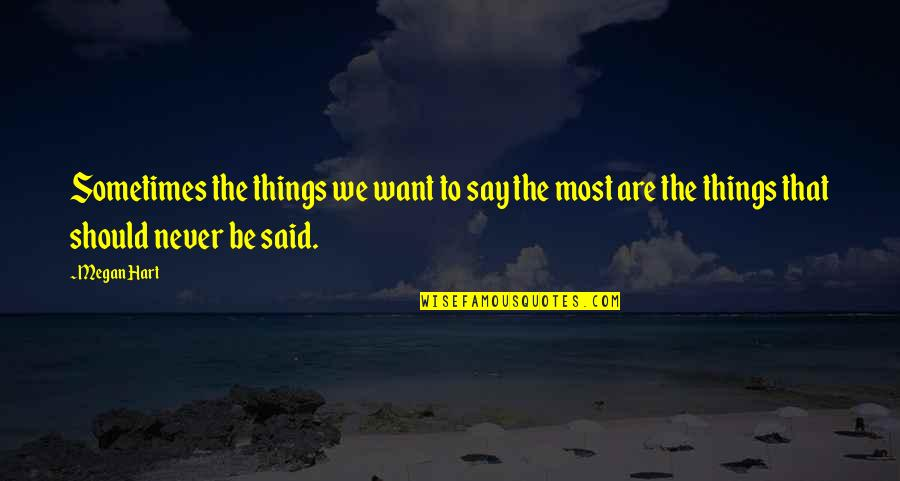 Things I Never Said Quotes By Megan Hart: Sometimes the things we want to say the