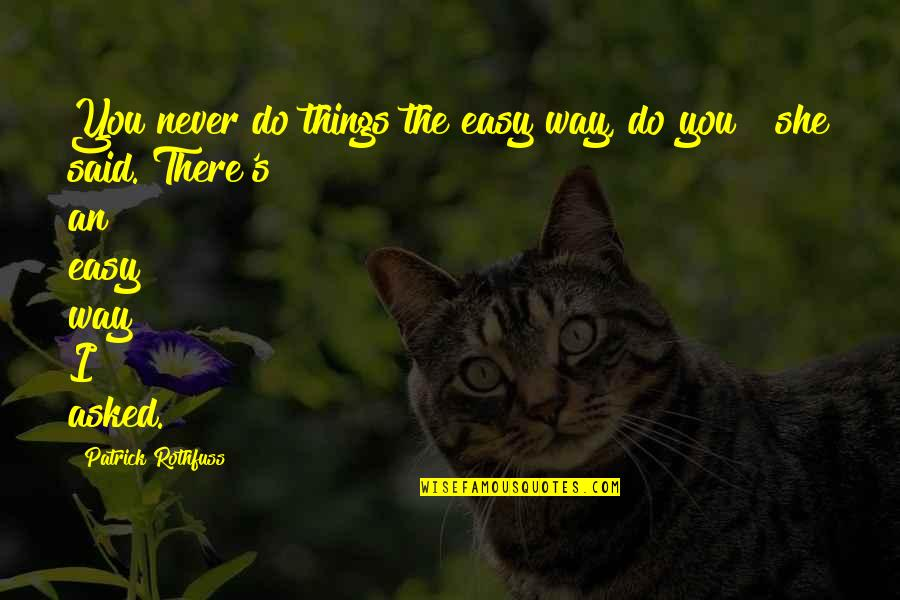 Things I Never Said Quotes By Patrick Rothfuss: You never do things the easy way, do