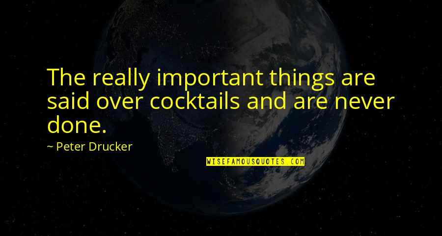 Things I Never Said Quotes By Peter Drucker: The really important things are said over cocktails