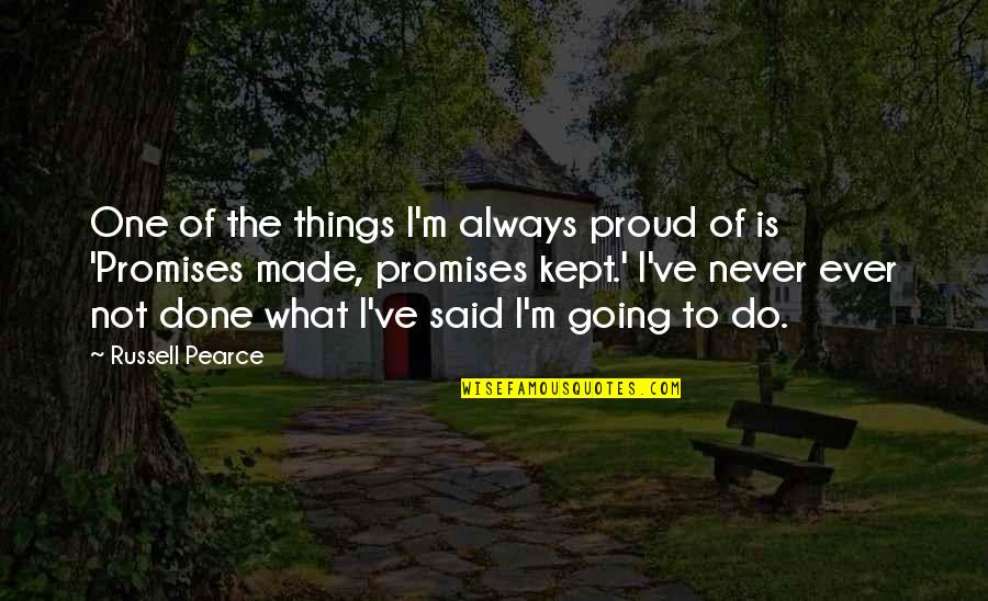 Things I Never Said Quotes By Russell Pearce: One of the things I'm always proud of