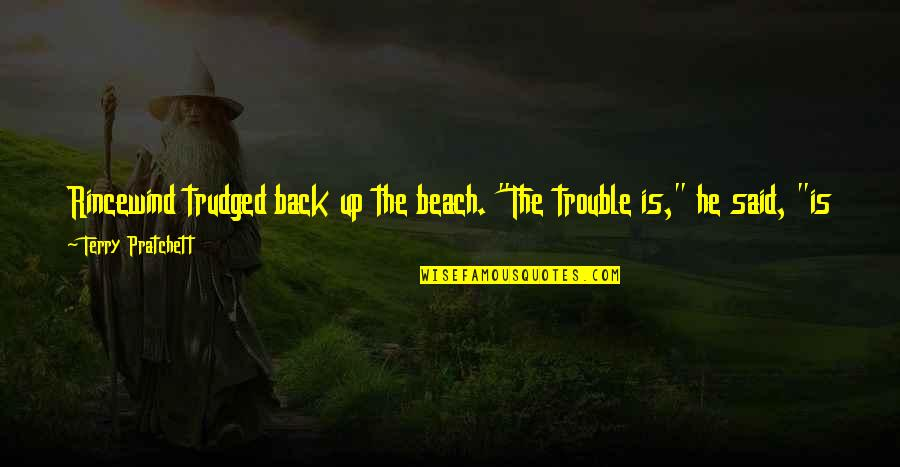 """Things I Never Said Quotes By Terry Pratchett: Rincewind trudged back up the beach. """"The trouble"""