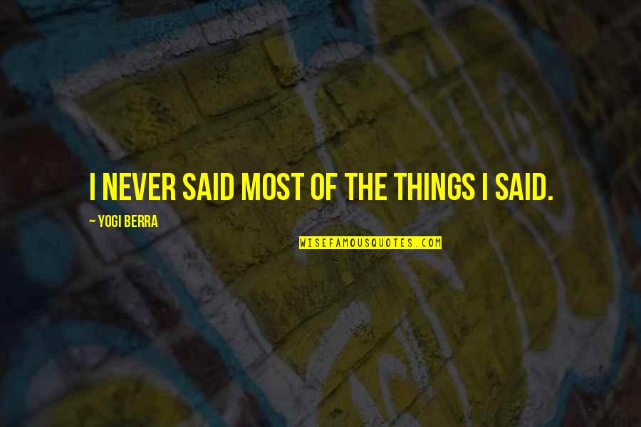 Things I Never Said Quotes By Yogi Berra: I never said most of the things I