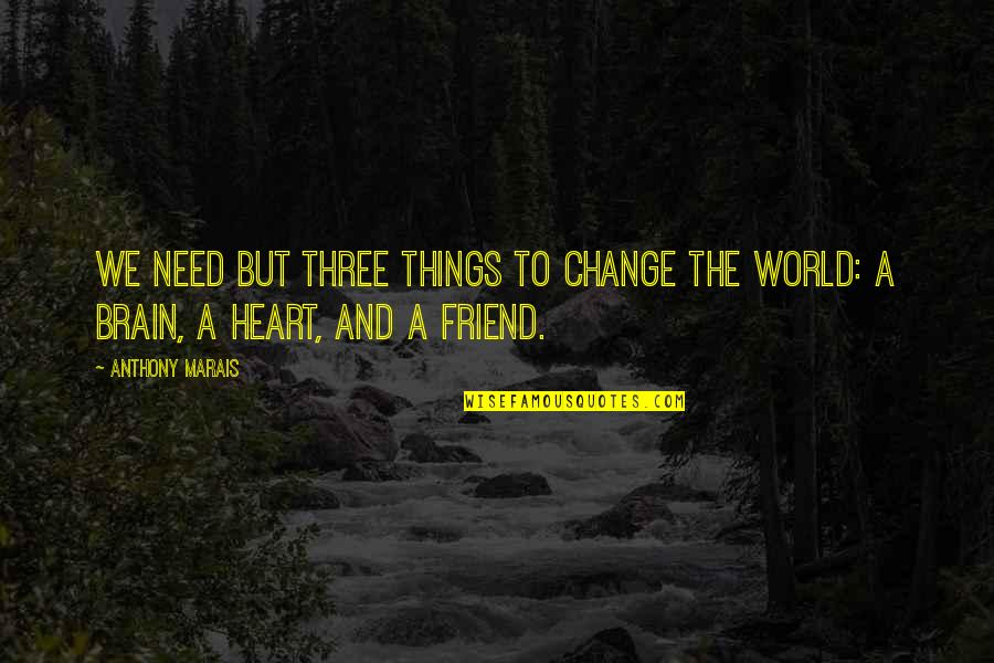 Things Need To Change Quotes By Anthony Marais: We need but three things to change the