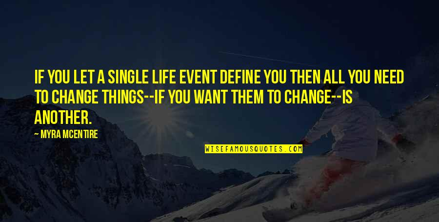Things Need To Change Quotes By Myra McEntire: If you let a single life event define