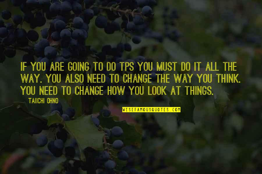Things Need To Change Quotes By Taiichi Ohno: If you are going to do TPS you
