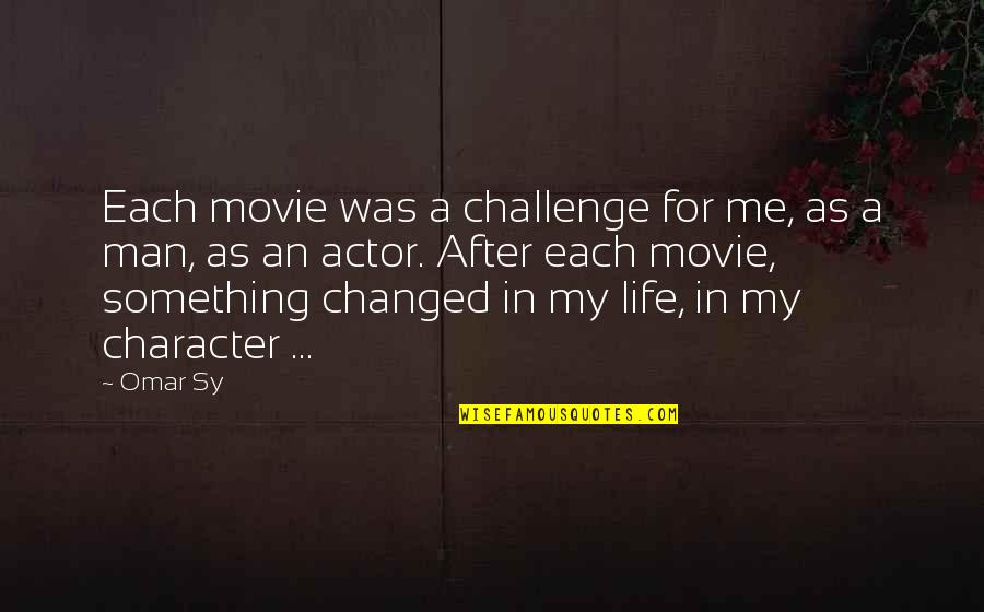 Things Never Stay The Same Quotes By Omar Sy: Each movie was a challenge for me, as