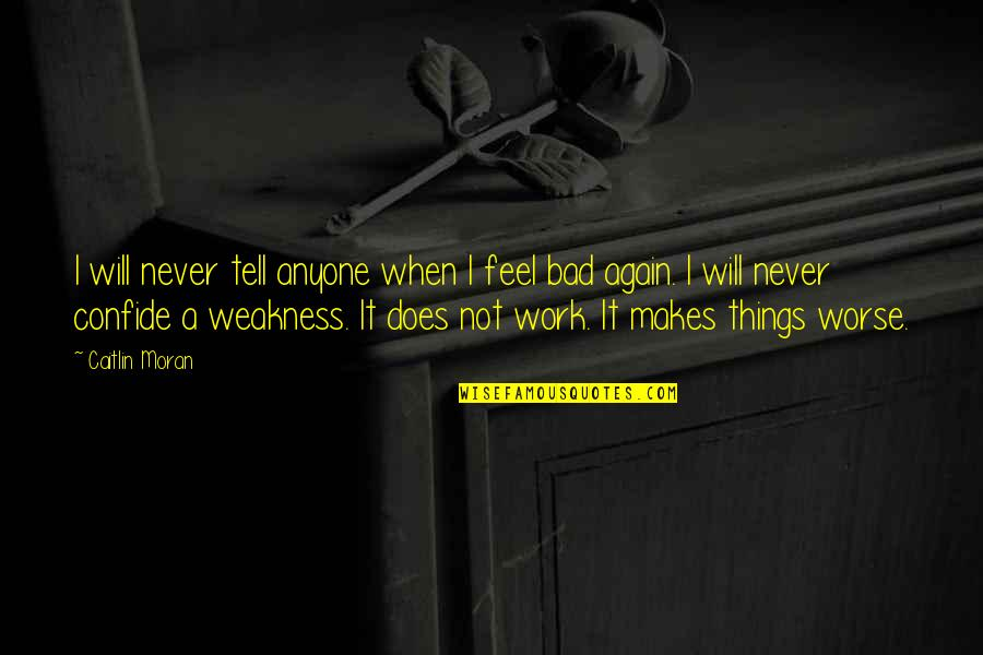 Things Never Work Out Quotes By Caitlin Moran: I will never tell anyone when I feel