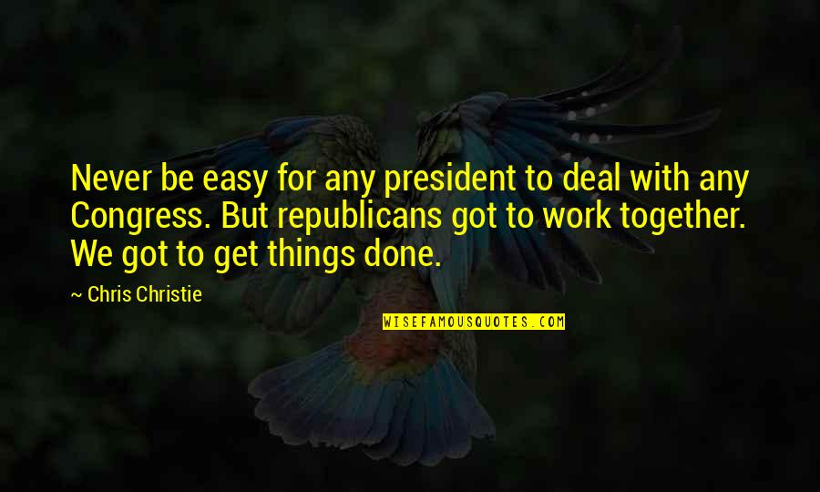 Things Never Work Out Quotes By Chris Christie: Never be easy for any president to deal
