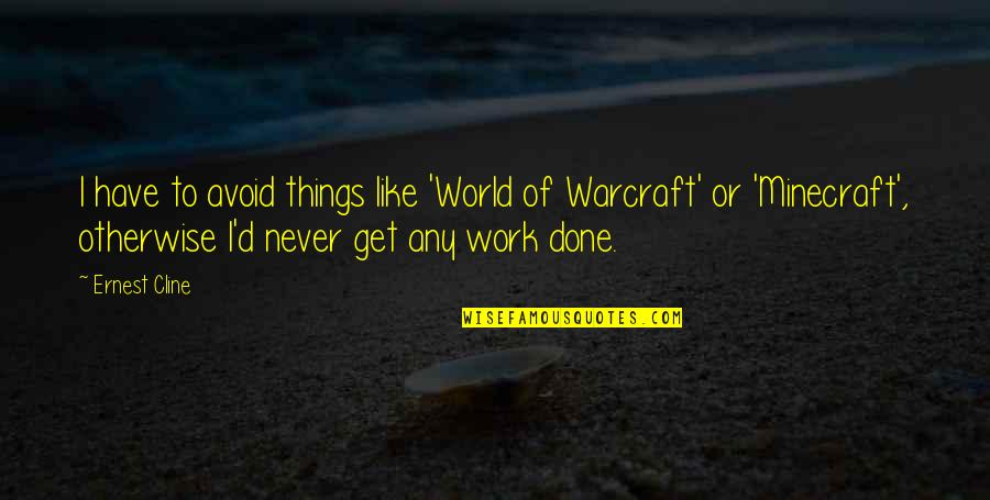 Things Never Work Out Quotes By Ernest Cline: I have to avoid things like 'World of