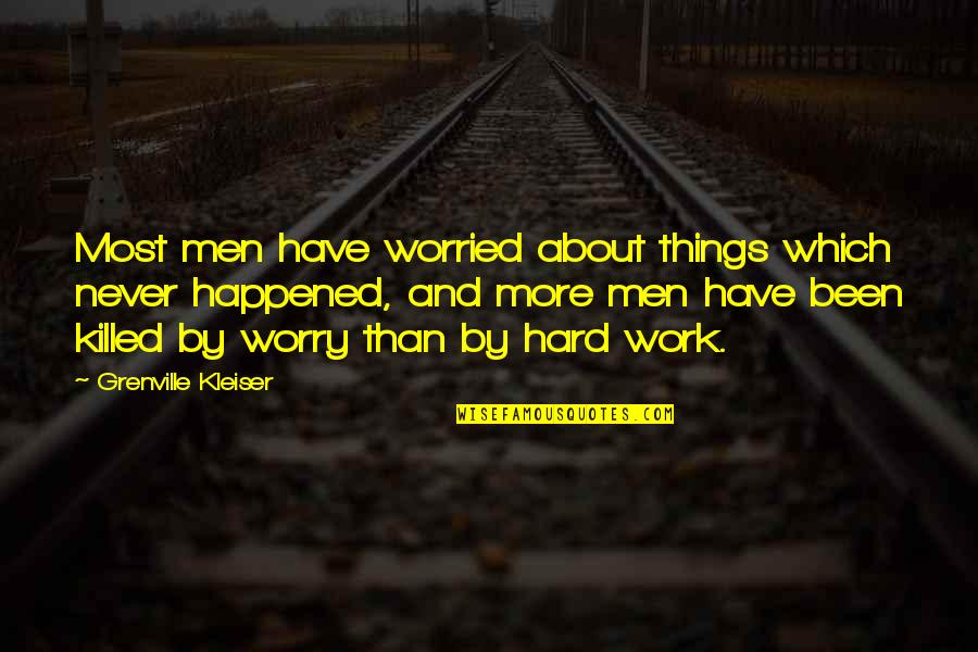 Things Never Work Out Quotes By Grenville Kleiser: Most men have worried about things which never