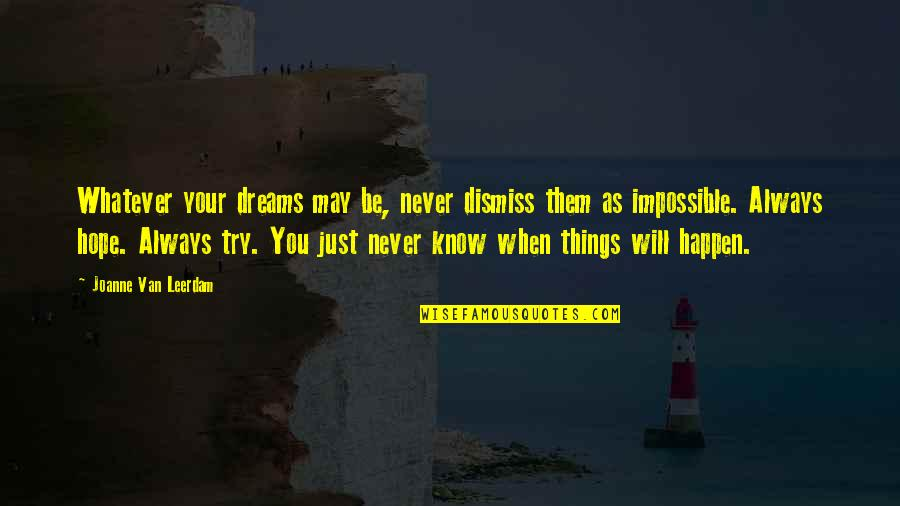 Things Never Work Out Quotes By Joanne Van Leerdam: Whatever your dreams may be, never dismiss them