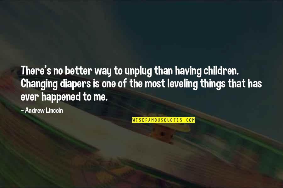 Things Not Changing Quotes By Andrew Lincoln: There's no better way to unplug than having