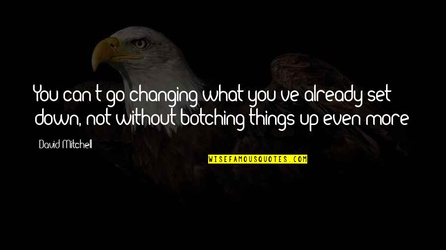 Things Not Changing Quotes By David Mitchell: You can't go changing what you've already set