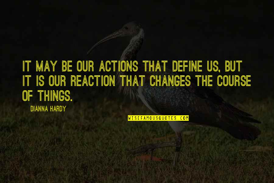 Things Not Changing Quotes By Dianna Hardy: It may be our actions that define us,