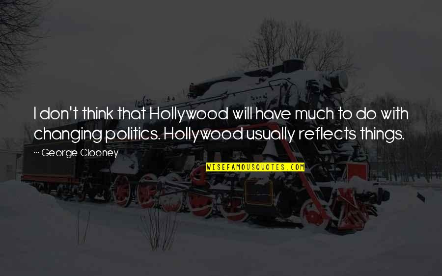 Things Not Changing Quotes By George Clooney: I don't think that Hollywood will have much
