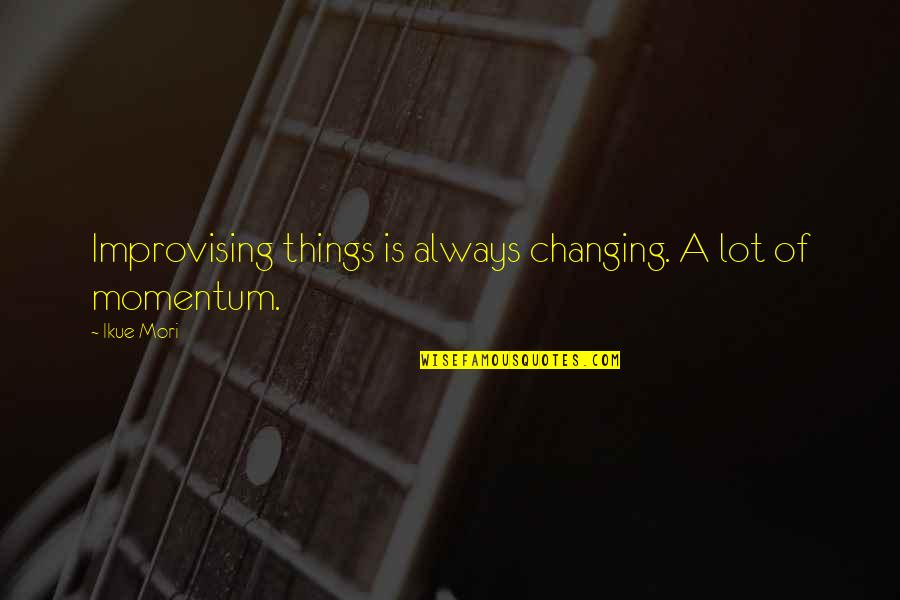 Things Not Changing Quotes By Ikue Mori: Improvising things is always changing. A lot of