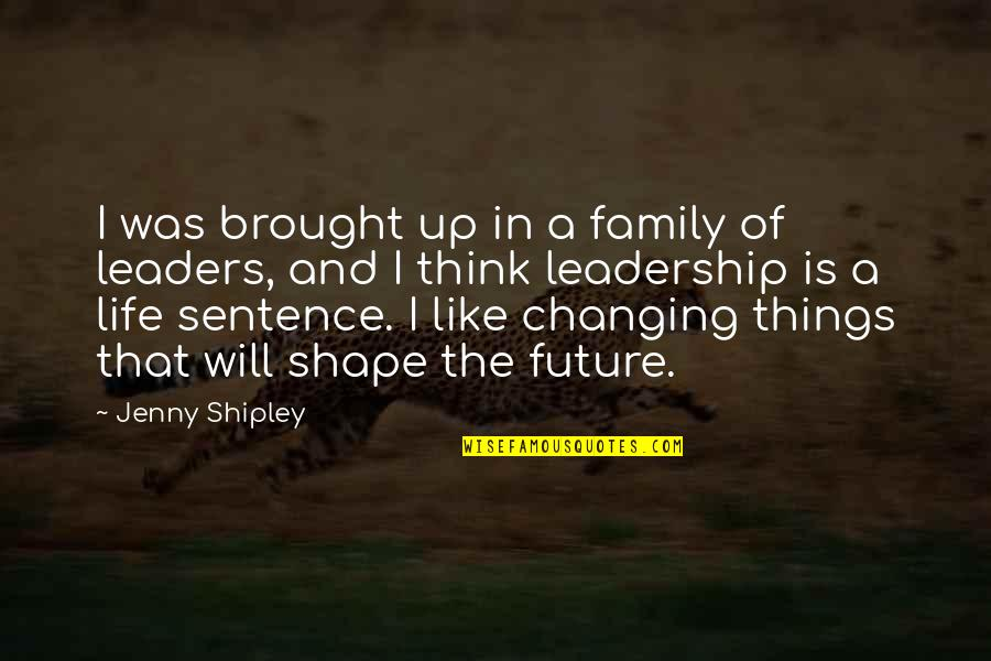Things Not Changing Quotes By Jenny Shipley: I was brought up in a family of