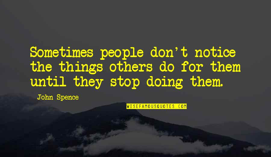 Things Not Changing Quotes By John Spence: Sometimes people don't notice the things others do
