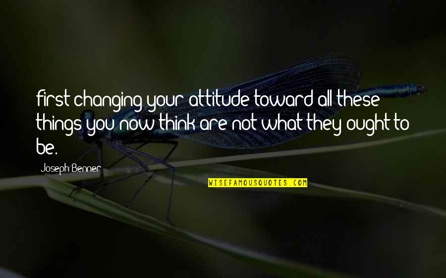 Things Not Changing Quotes By Joseph Benner: first changing your attitude toward all these things