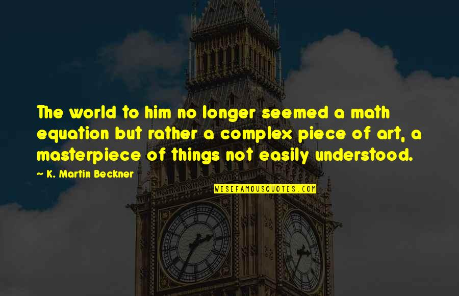 Things Not Changing Quotes By K. Martin Beckner: The world to him no longer seemed a