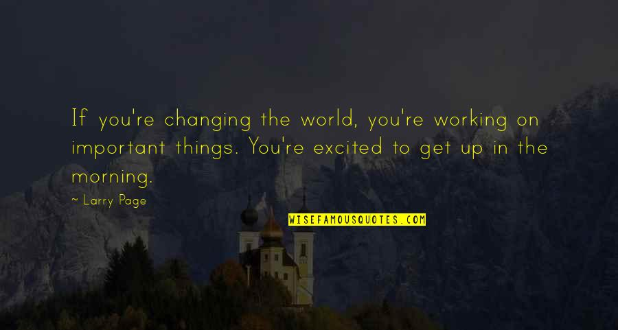 Things Not Changing Quotes By Larry Page: If you're changing the world, you're working on