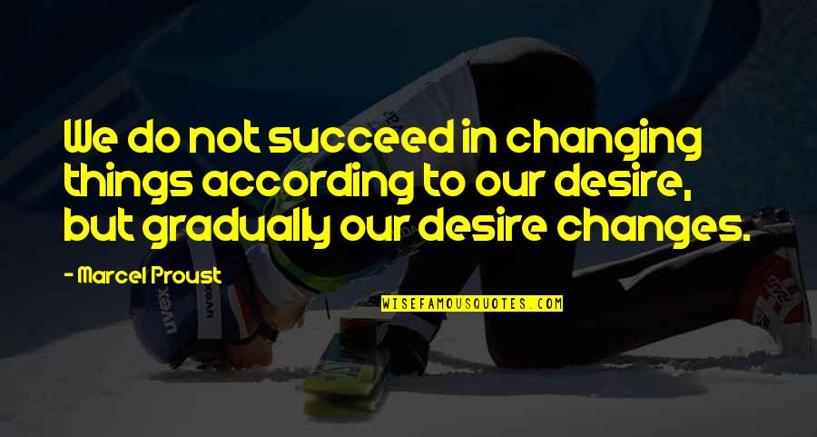 Things Not Changing Quotes By Marcel Proust: We do not succeed in changing things according